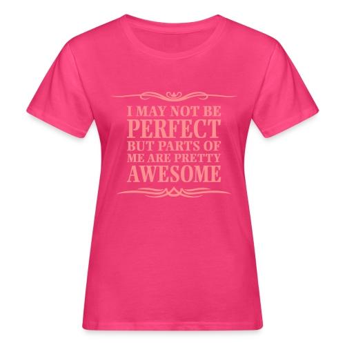 I May Not Be Perfect - Women's Organic T-Shirt