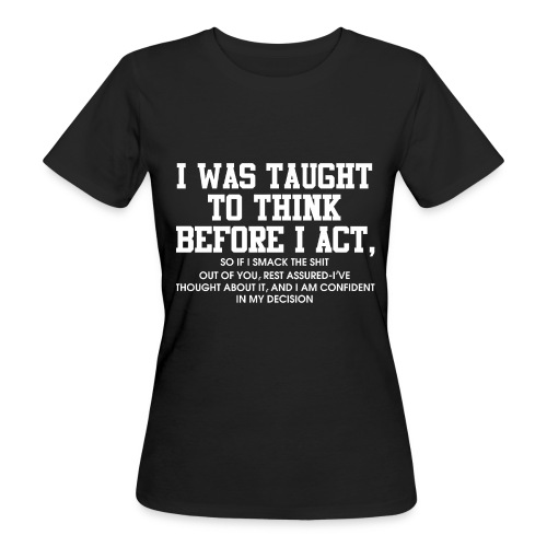 I was taught to think before I act - Women's Organic T-Shirt
