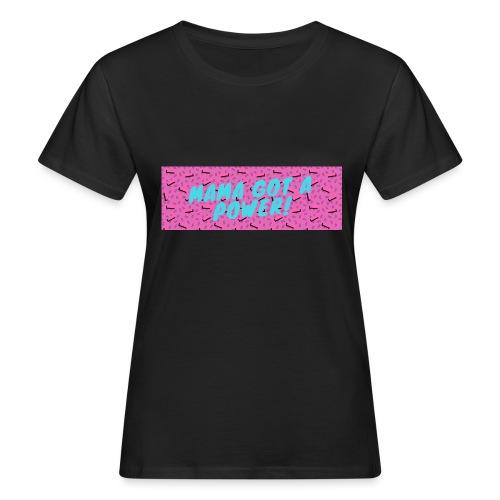 MAMA GOT A POWER - Women's Organic T-Shirt