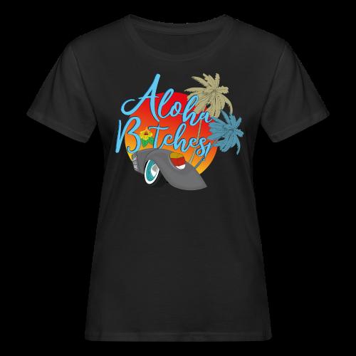 Aloha B*tches - Frauen Bio-T-Shirt