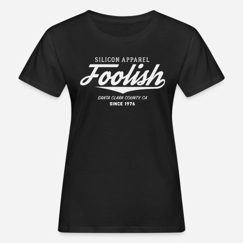 Foolish - Since 1976 - Silicon Apparel - Frauen Bio-T-Shirt