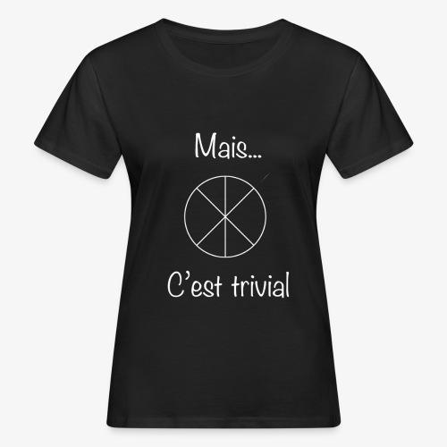 Mais...C'est trivial - Frauen Bio-T-Shirt