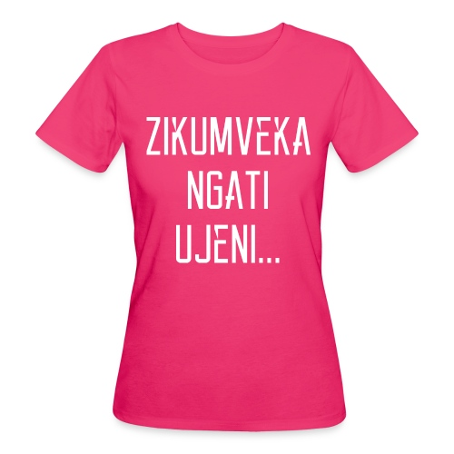 Zikumveka Ngati Ujeni - Women's Organic T-Shirt