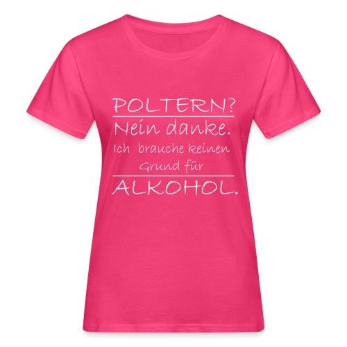 Poltern? Nein danke - Frauen Bio-T-Shirt