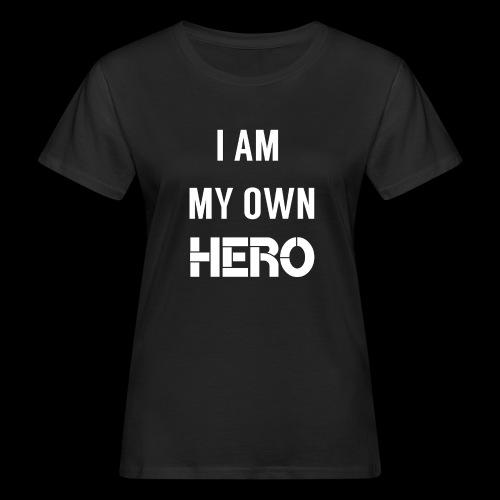 I AM MY OWN HERO - Women's Organic T-Shirt