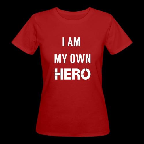 I AM MY OWN HERO - Women's Organic T-Shirt