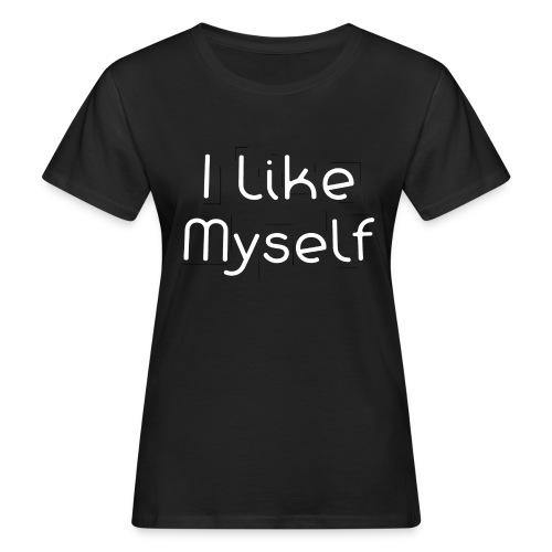 I Like Myself - T-shirt ecologica da donna