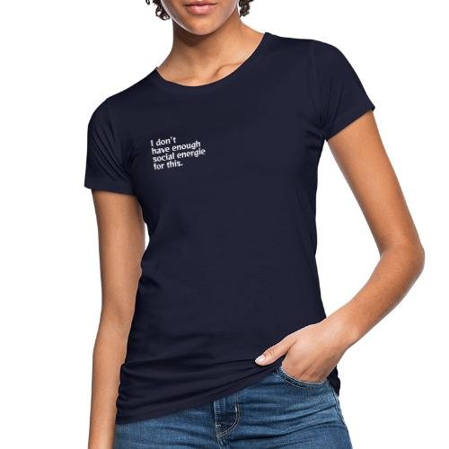 I do not have enough social energy for this. - Women's Organic T-Shirt