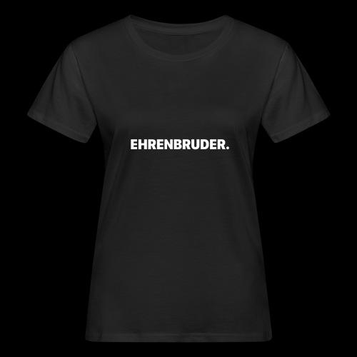 EHRENBRUDER-White - Frauen Bio-T-Shirt