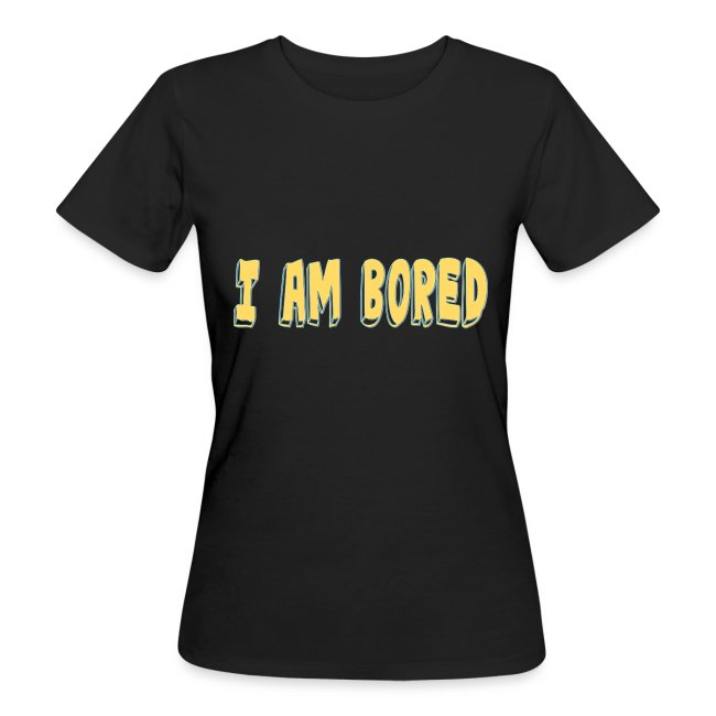 I AM BORED T-SHIRT