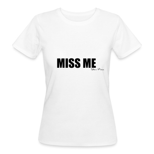 MISS ME - Women's Organic T-Shirt