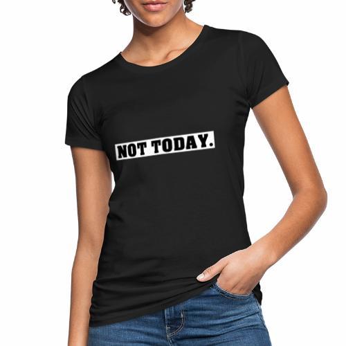 NOT TODAY Spruch Nicht heute, cool, schlicht - Frauen Bio-T-Shirt
