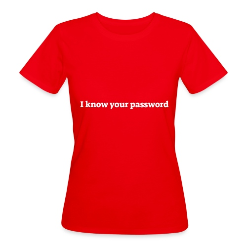 I know your password - Organic damer