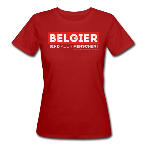 AAA Belgier sind auch Menschen - Frauen Bio-T-Shirt