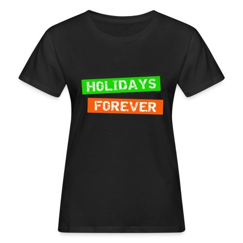 holidays forever - für immer Urlaub - Frauen Bio-T-Shirt