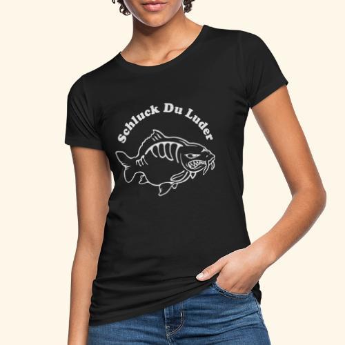 Schluck Du LUDER - Frauen Bio-T-Shirt