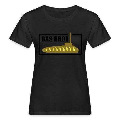Das Brot - Frauen Bio-T-Shirt