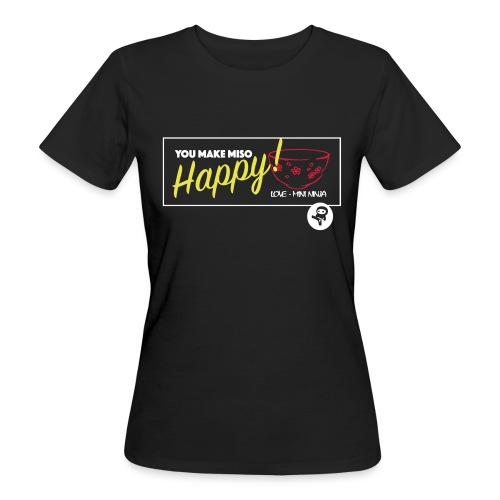 You make miso happy :) - Women's Organic T-Shirt