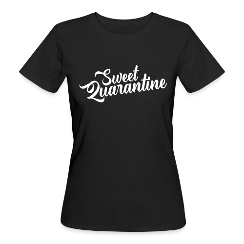 Sweet quarantine - Women's Organic T-Shirt