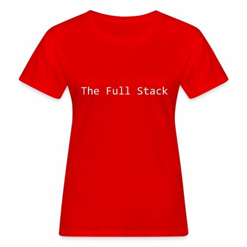 The Full Stack - Women's Organic T-Shirt