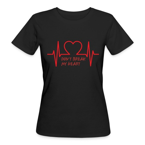 Don't break my heart - Frauen Bio-T-Shirt
