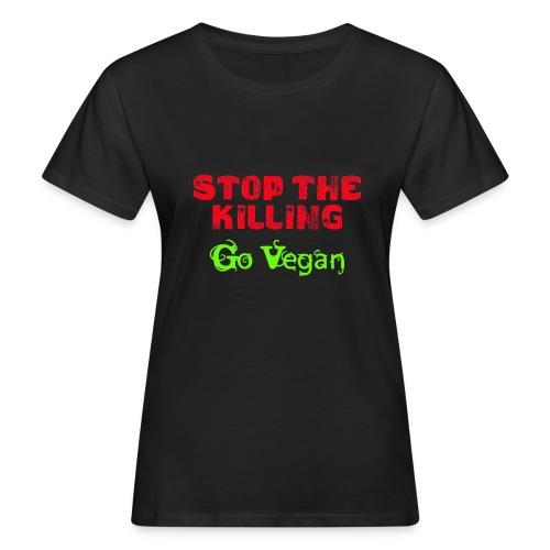 Stop The Killing - Go Vegan - Frauen Bio-T-Shirt