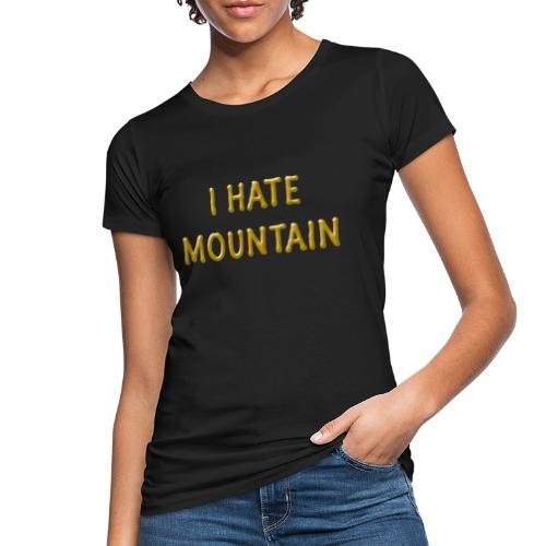 hate mountain - Frauen Bio-T-Shirt