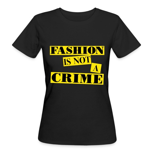 FASHION IS NOT A CRIME - Women's Organic T-Shirt