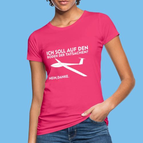 Boden der Tatsache Segelflieger lustig Geschenk - Frauen Bio-T-Shirt
