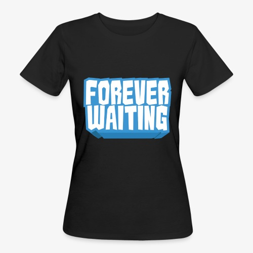 Forever Waiting - Women's Organic T-Shirt