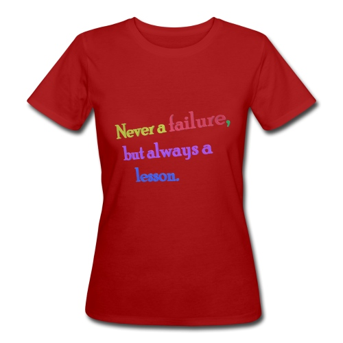 Never a failure but always a lesson - Women's Organic T-Shirt