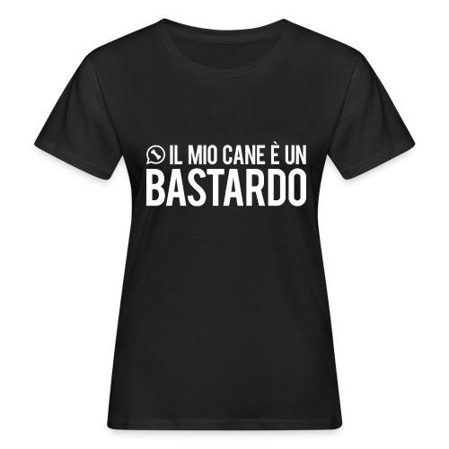T-shirt / Il mio cane è un bastardo - T-shirt ecologica da donna