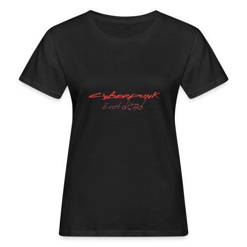 Cyberpunk is not dead - T-shirt ecologica da donna