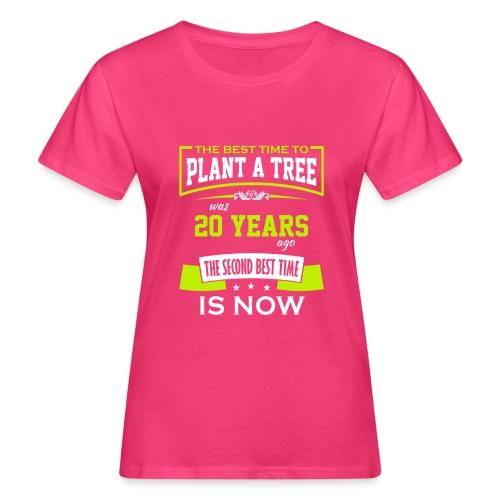 The best time to plant a tree was 20 years ago - Økologisk T-skjorte for kvinner