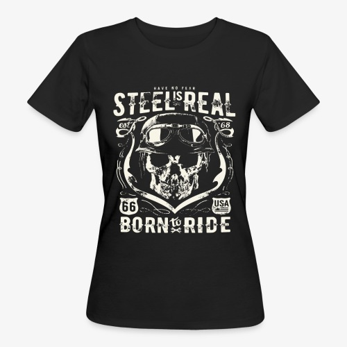 Have No Fear Is Real Born To Ride est 68 - Women's Organic T-Shirt