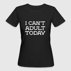 I can not be adult funny sayings - Women's Organic T-shirt