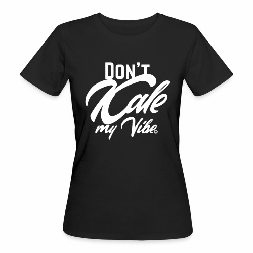 Don't Kale my Vibe T-Shirt Shirt Vegan Vegetarier - Frauen Bio-T-Shirt