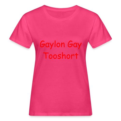 Gaylon Gay Tooshort - Women's Organic T-Shirt