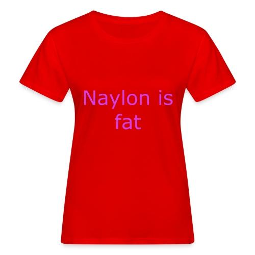 Naylon is fat - Women's Organic T-Shirt