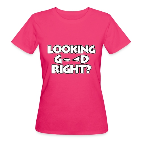LOOKING GOOD - Women's Organic T-Shirt