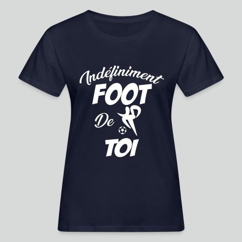 Indefiniment Foot De Toi (B) - T-shirt bio Femme