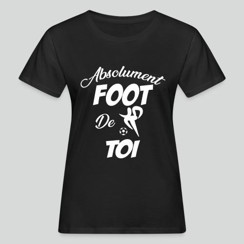 Absolument Foot De Toi (B) - T-shirt bio Femme