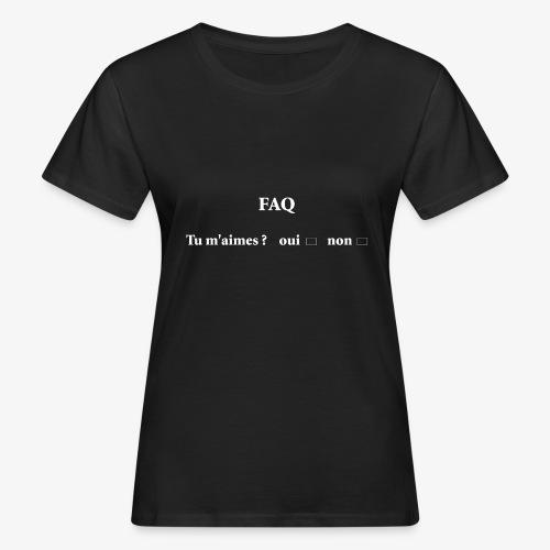 FAQ tu m aimes ? oui non - T-shirt bio Femme