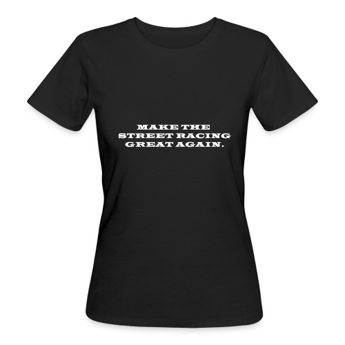 Make the street racing... - T-shirt bio Femme