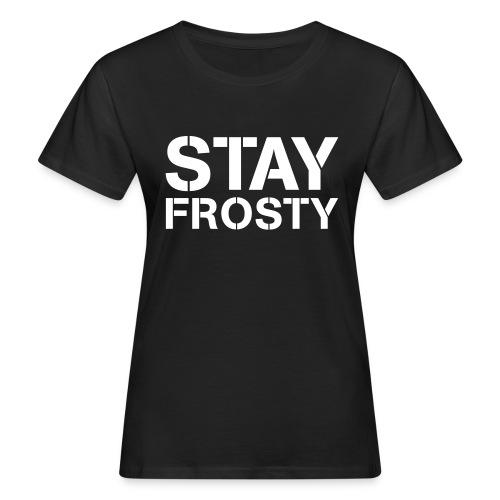 Stay Frosty - Women's Organic T-Shirt