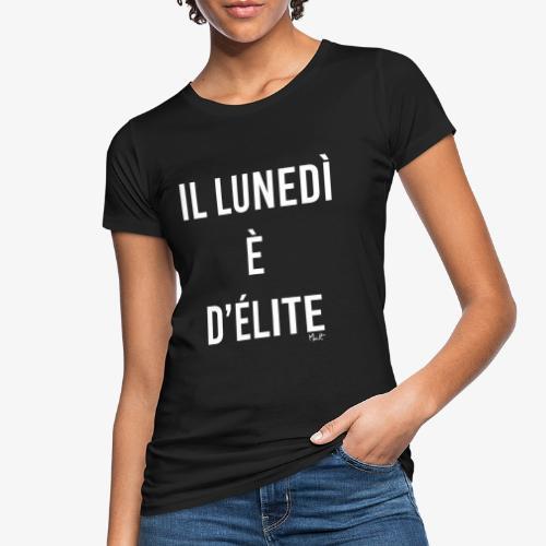 il lunedi è d'élite - T-shirt ecologica da donna