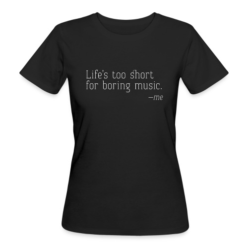 Life's too short - me - Frauen Bio-T-Shirt