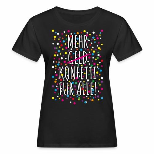 07 Mehr Geld Konfetti für alle Karneval - Frauen Bio-T-Shirt