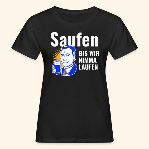 Saufen Bis Wir Nimma Laufen - Frauen Bio-T-Shirt