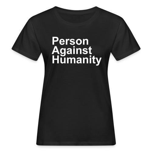 PERSON AGAINST HUMANITY BLACK - Women's Organic T-Shirt